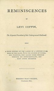 Title page of Levi Coffin's Reminiscences of Levi Coffin, the Reputed President of the Underground Railroad. 1876.