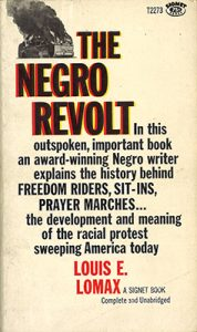 Cover of Lomax's The Negro Revolt, featuring text as follows: In this outspoken, important book and award-winning Negro writer explains the history behind FREEDOM RIDERS, SIT-INS, PRAYER MARCHES... the development and meaning of the racial protest sweeping America today.